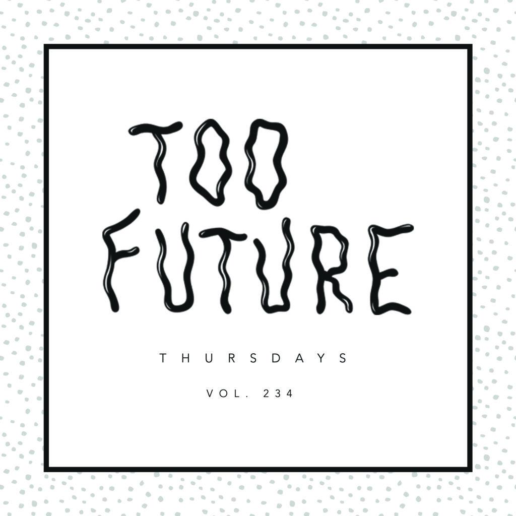 "too-future-thursdays-vol-234 ""width ="" 1024 ""height ="" 1024 ""/></p></noscript><h2 style="
