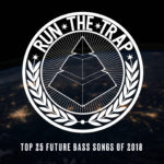 Run The Trap's Top 25 Future Bass Songs Of 2018
