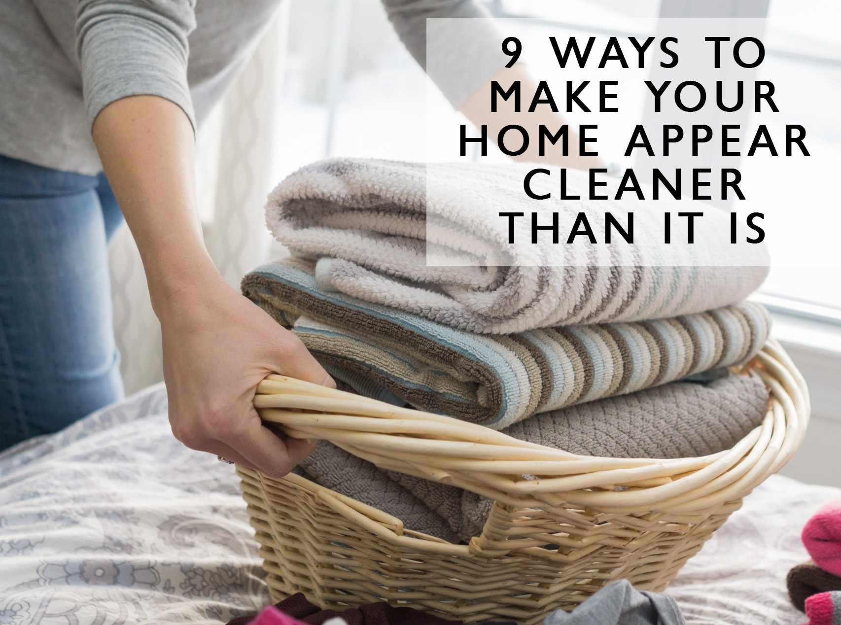 9 Ways to Make Your Home Appear Cleaner Than It Is